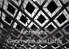 Architektur: Geometrie des Lichts (Wandkalender 2018 DIN A3 quer)