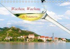 Wachau, Wachau, du Träumerin (Tischkalender 2018 DIN A5 quer)