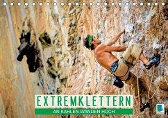 Extremklettern: An kahlen Wänden hoch (Tischkalender 2018 DIN A5 quer)