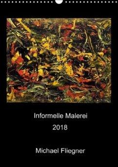 Informelle Malerei 2018 Michael Fliegner (Wandkalender 2018 DIN A3 hoch)