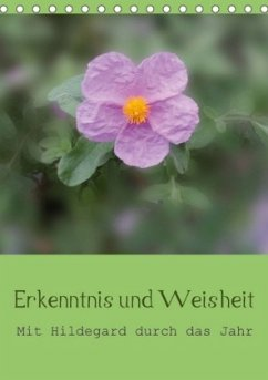 Erkenntnis und Weisheit - Hildegard von Bingen (Tischkalender 2018 DIN A5 hoch)