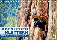 Abenteuer Klettern: Klippen, Felsen, steile Wände (Tischkalender 2018 DIN A5 quer)