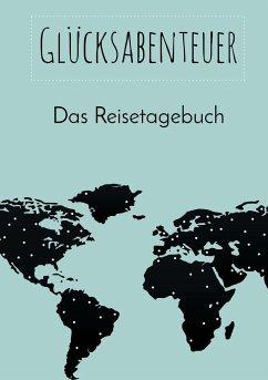 Glücksabenteuer: Das Reisetagebuch - Neuberger, Nicole