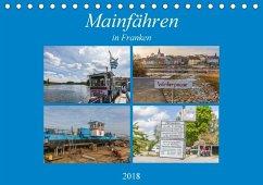 Mainfähren in Franken (Tischkalender 2018 DIN A5 quer) Dieser erfolgreiche Kalender wurde dieses Jahr mit gleichen Bildern und aktualisiertem Kalendarium wiederveröffentlicht.