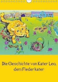 Die Geschichte von Kater Leo, dem Flederkater (Wandkalender 2018 DIN A4 hoch)
