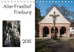 Alter Friedhof Freiburg (Tischkalender 2018 DIN A5 quer)