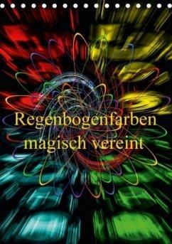 Regenbogenfarben magisch vereint (Tischkalender 2018 DIN A5 hoch)