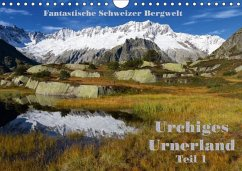 Fantastische Schweizer Bergwelt - Urchiges Urnerland - Teil 1 (Wandkalender 2018 DIN A4 quer)