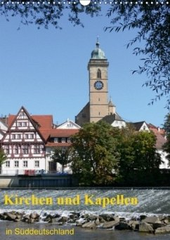 Kirchen und Kapellen in Süddeutschland (Wandkalender 2018 DIN A3 hoch)