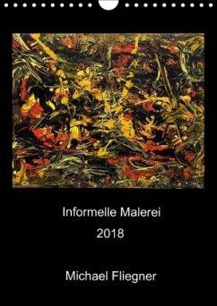 Informelle Malerei 2018 Michael Fliegner (Wandkalender 2018 DIN A4 hoch)