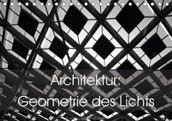 Architektur: Geometrie des Lichts (Tischkalender 2018 DIN A5 quer)