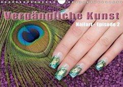 Vergängliche Kunst - Nailart Episode 2 (Wandkalender 2018 DIN A4 quer)