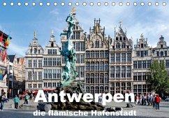 Antwerpen, die flämische Hafenstadt (Tischkalender 2018 DIN A5 quer)