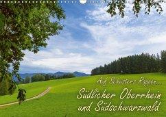 Auf Schusters Rappen... Südlicher Oberrhein und Südschwarzwald (Wandkalender 2018 DIN A3 quer)