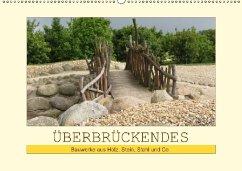 Überbrückendes - Bauwerke aus Holz, Stein, Stahl und Co. (Wandkalender 2018 DIN A2 quer) Dieser erfolgreiche Kalender wurde dieses Jahr mit gleichen Bildern und aktualisiertem Kalendarium wiederveröffentlicht.