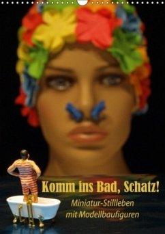 Komm ins Bad, Schatz! Miniatur-Stillleben mit Modellbaufiguren (Wandkalender 2018 DIN A3 hoch)