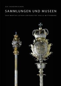 Die akademischen Sammlungen und Museen der Martin-Luther-Universität Halle-Wittenberg