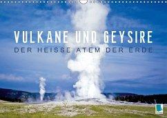 Vulkane und Geysire - Der heiße Atem der Erde (Wandkalender 2018 DIN A3 quer)