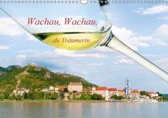 Wachau, Wachau, du Träumerin (Wandkalender 2018 DIN A3 quer)