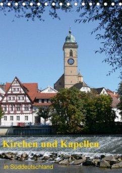 Kirchen und Kapellen in Süddeutschland (Tischkalender 2018 DIN A5 hoch)