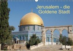 Jerusalem - die Goldene Stadt (Wandkalender 2018 DIN A3 quer)