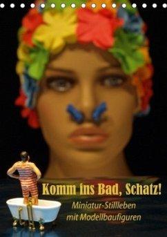 Komm ins Bad, Schatz! Miniatur-Stillleben mit Modellbaufiguren (Tischkalender 2018 DIN A5 hoch)