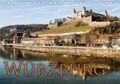 Würzburg - Besuchen - Erleben - Genießen (Tischkalender 2018 DIN A5 quer)