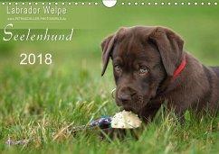 Labrador Welpe - Seelenhund (Wandkalender 2018 DIN A4 quer)