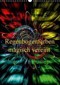 Regenbogenfarben magisch vereint (Wandkalender 2018 DIN A3 hoch)