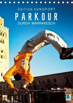 Edition Funsport: Parkour durch Marrakesch (Tischkalender 2018 DIN A5 hoch)