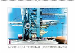 Emotionale Momente: North Sea Terminal Bremerhaven (Wandkalender 2018 DIN A2 quer)