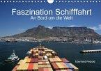 Faszination Schifffahrt - An Bord um die Welt (Wandkalender 2018 DIN A4 quer)
