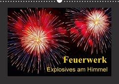 Feuerwerk - Explosives am Himmel (Wandkalender 2018 DIN A3 quer)