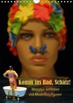 Komm ins Bad, Schatz! Miniatur-Stillleben mit Modellbaufiguren (Wandkalender 2018 DIN A4 hoch)
