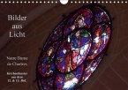 Bilder aus Licht - Notre Dame de Chartres (Wandkalender 2018 DIN A4 quer)
