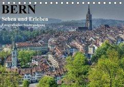 Bern... / Sehen und Erleben / Fotografischer Stadtrundgang (Tischkalender 2018 DIN A5 quer)