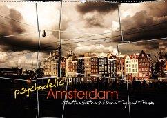 psychadelic Amsterdam - Stadtansichten zwischen Tag und Traum (Wandkalender 2018 DIN A2 quer)