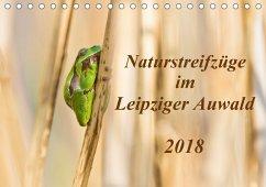 Naturstreifzüge im Leipziger Auwald (Tischkalender 2018 DIN A5 quer)