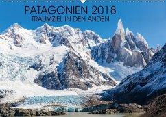 Patagonien 2018 - Traumziel in den Anden (Wandkalender 2018 DIN A2 quer)
