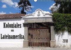 Koloniales aus Lateinamerika (Wandkalender 2018 DIN A3 quer)