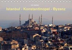 Istanbul - Konstantinopel - Byzanz (Tischkalender 2018 DIN A5 quer)