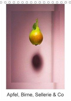 Apfel, Birne, Sellerie & Co (Tischkalender 2018 DIN A5 hoch)