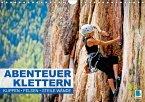 Abenteuer Klettern: Klippen, Felsen, steile Wände (Wandkalender 2018 DIN A4 quer)