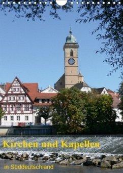 Kirchen und Kapellen in Süddeutschland (Wandkalender 2018 DIN A4 hoch)