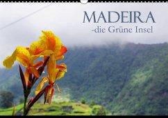 Madeira die Grüne Insel (Wandkalender 2018 DIN A3 quer)