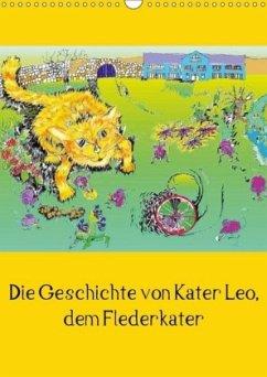 Die Geschichte von Kater Leo, dem Flederkater (Wandkalender 2018 DIN A3 hoch)