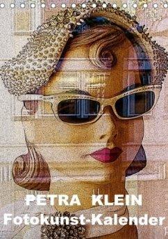 Petra Klein - Fotokunst Kalender (Tischkalender 2018 DIN A5 hoch)