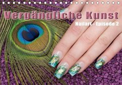 Vergängliche Kunst - Nailart Episode 2 (Tischkalender 2018 DIN A5 quer)