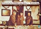 Historische Bilder aus dem 1. Weltkrieg: 1914 bis 1918 (Wandkalender 2018 DIN A4 quer)
