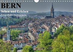 Bern... / Sehen und Erleben / Fotografischer Stadtrundgang (Wandkalender 2018 DIN A4 quer)